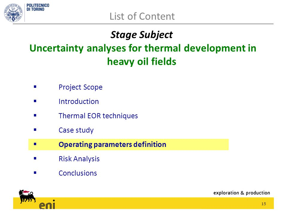 15  Project Scope  Introduction  Thermal EOR techniques  Case study  Operating parameters definition  Risk Analysis  Conclusions List of Content Stage Subject Uncertainty analyses for thermal development in heavy oil fields