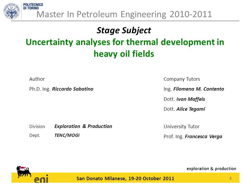 2 San Donato Milanese, 19-20 October 2011 Author Ph.D. Ing. Riccardo Sabatino Division Exploration & Production Dept. TENC/MOGI Company Tutors Ing. Fi
