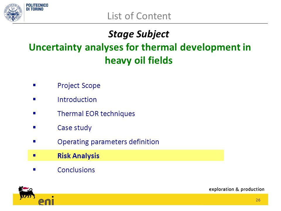 26  Project Scope  Introduction  Thermal EOR techniques  Case study  Operating parameters definition  Risk Analysis  Conclusions List of Content Stage Subject Uncertainty analyses for thermal development in heavy oil fields
