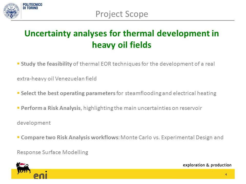 4 Project Scope Uncertainty analyses for thermal development in heavy oil fields  Study the feasibility of thermal EOR techniques for the development