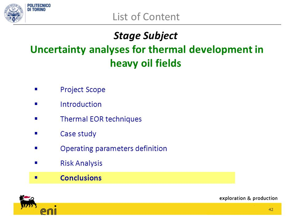 42  Project Scope  Introduction  Thermal EOR techniques  Case study  Operating parameters definition  Risk Analysis  Conclusions List of Content Stage Subject Uncertainty analyses for thermal development in heavy oil fields