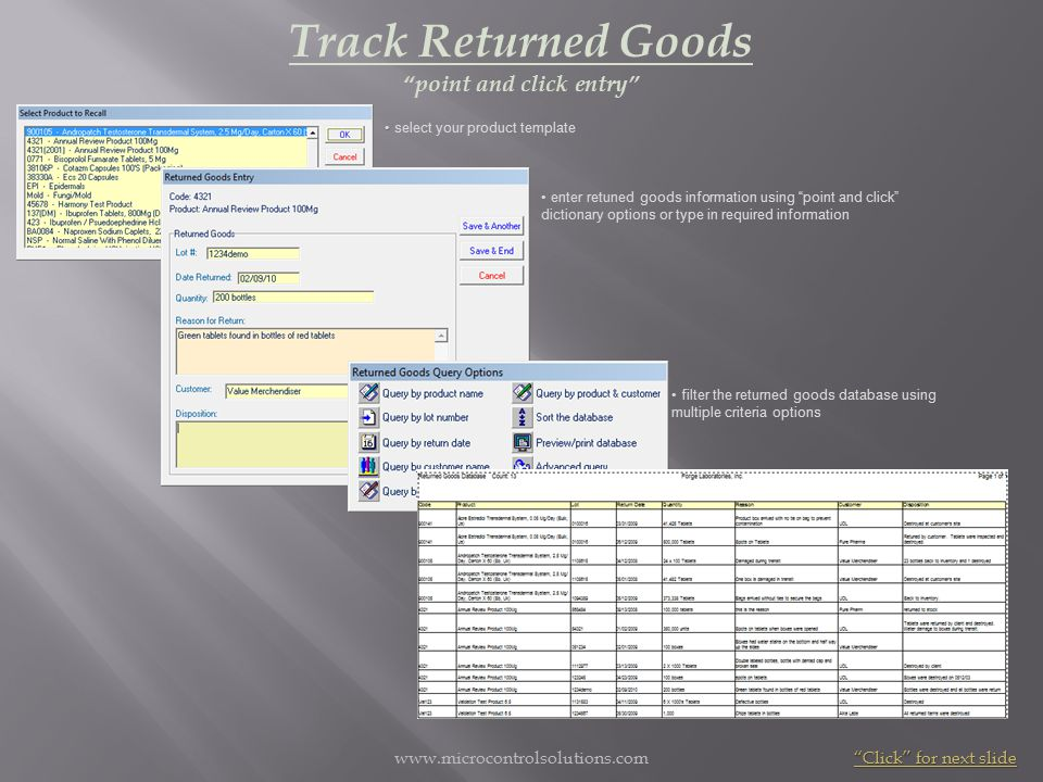 www.microcontrolsolutions.com Track Returned Goods point and click entry select your product template enter retuned goods information using point and click dictionary options or type in required information filter the returned goods database using multiple criteria options Click for next slide