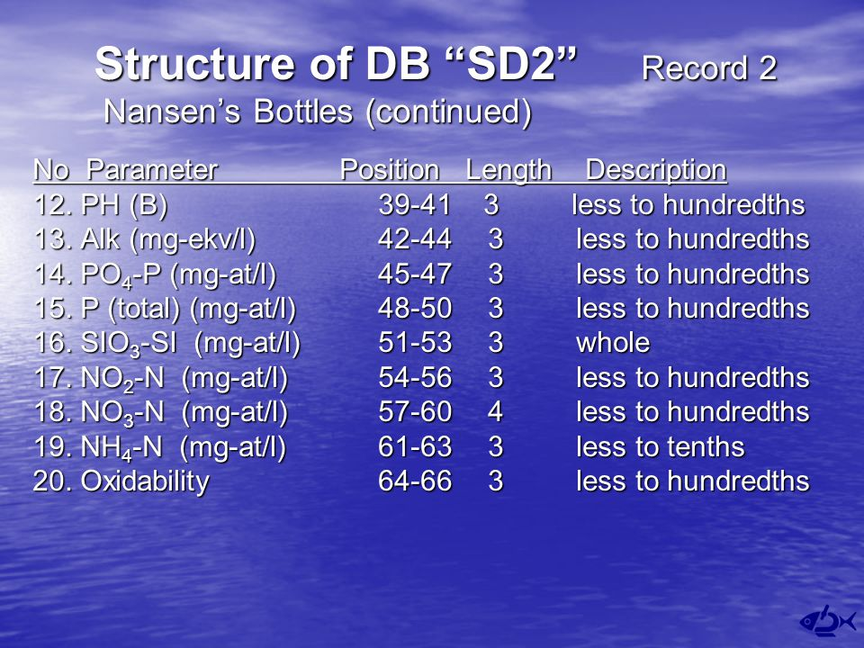 Structure of DB SD2 Record 2 Nansen's Bottles (continued) No Parameter Position Length Description 12.