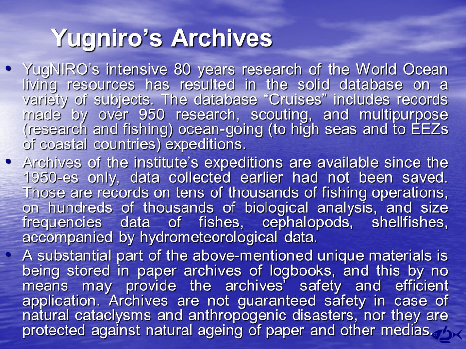 Yugniro's Archives YugNIRO's intensive 80 years research of the World Ocean living resources has resulted in the solid database on a variety of subjects.