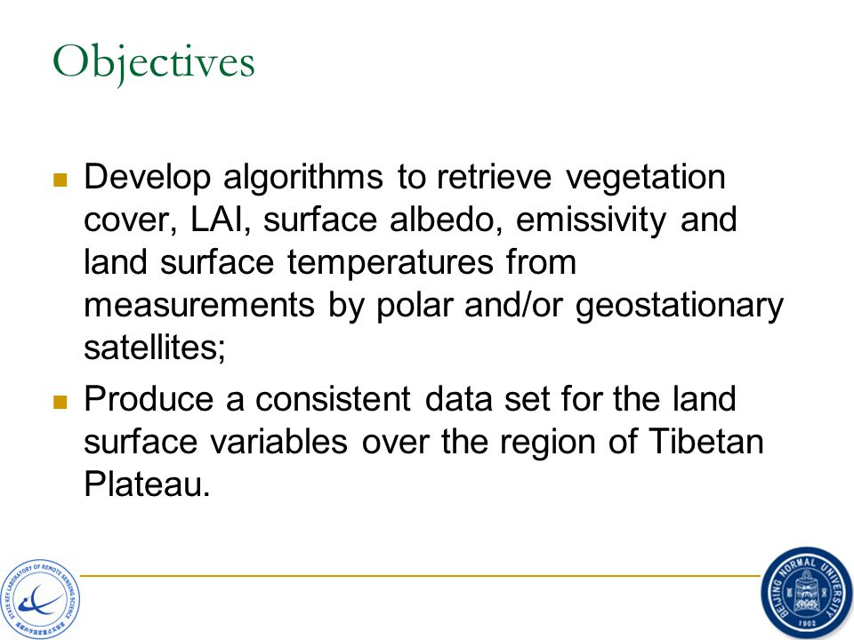 Objectives Develop algorithms to retrieve vegetation cover, LAI, surface albedo, emissivity and land surface temperatures from measurements by polar a