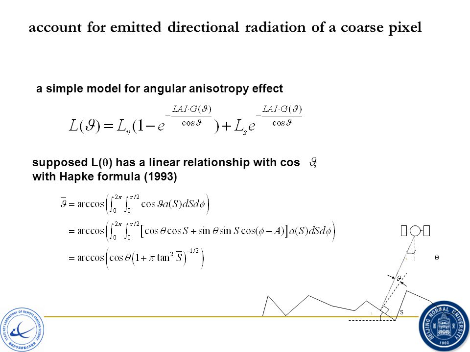 account for emitted directional radiation of a coarse pixel  θ 1. S a simple model for angular anisotropy effect supposed L( θ ) has a linear relati