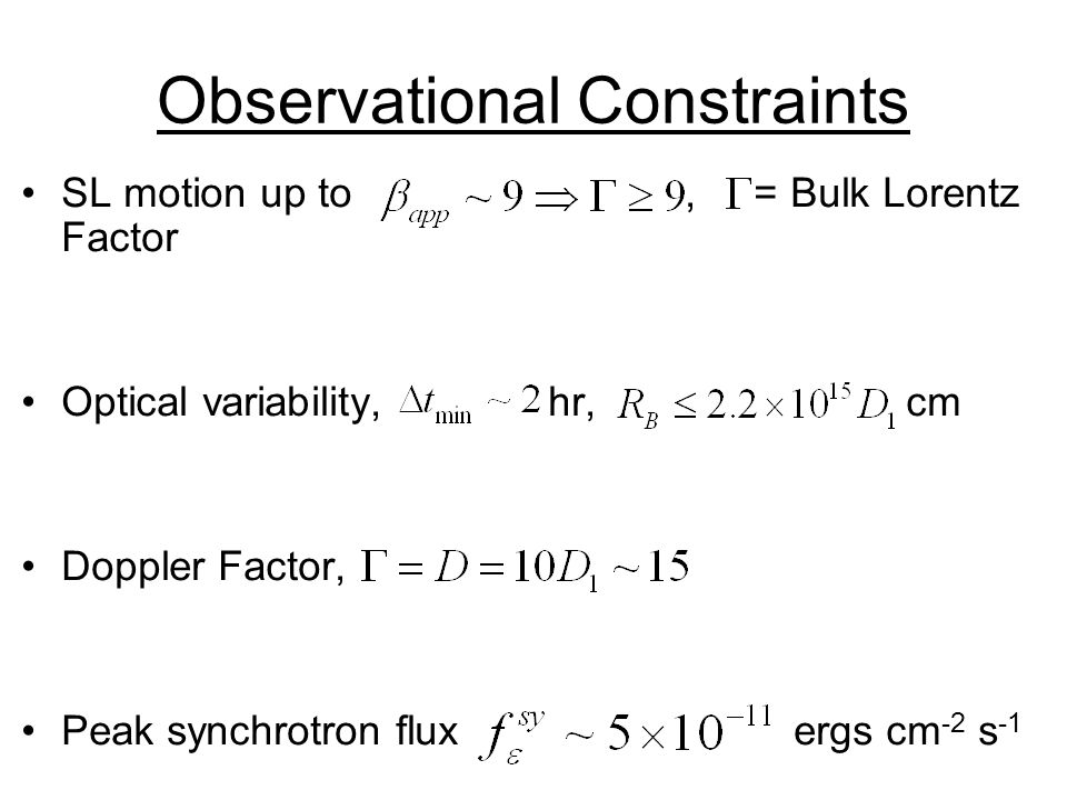 Observational Constraints SL motion up to, = Bulk Lorentz Factor Optical variability, hr, cm Doppler Factor, Peak synchrotron flux ergs cm -2 s -1