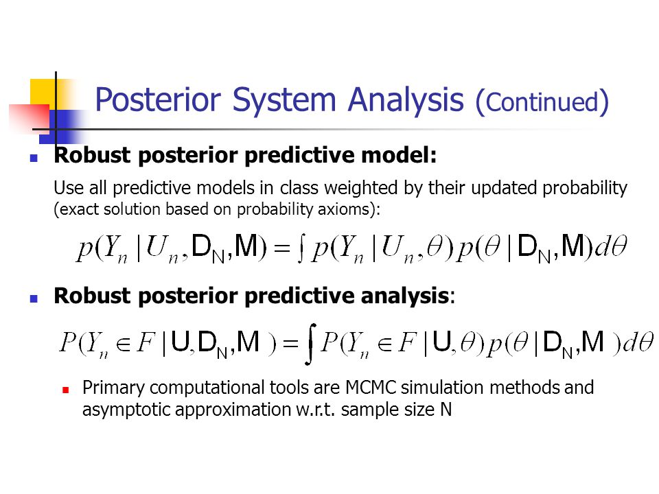 Robust posterior predictive model: Use all predictive models in class weighted by their updated probability (exact solution based on probability axioms): Robust posterior predictive analysis: Primary computational tools are MCMC simulation methods and asymptotic approximation w.r.t.