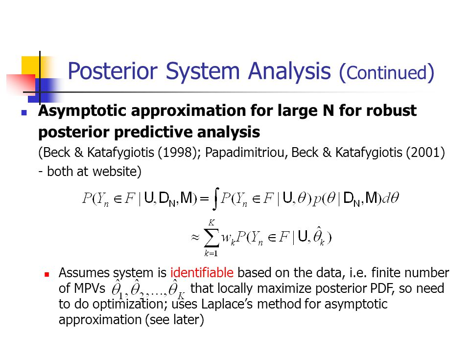 Asymptotic approximation for large N for robust posterior predictive analysis (Beck & Katafygiotis (1998); Papadimitriou, Beck & Katafygiotis (2001) - both at website) Assumes system is identifiable based on the data, i.e.