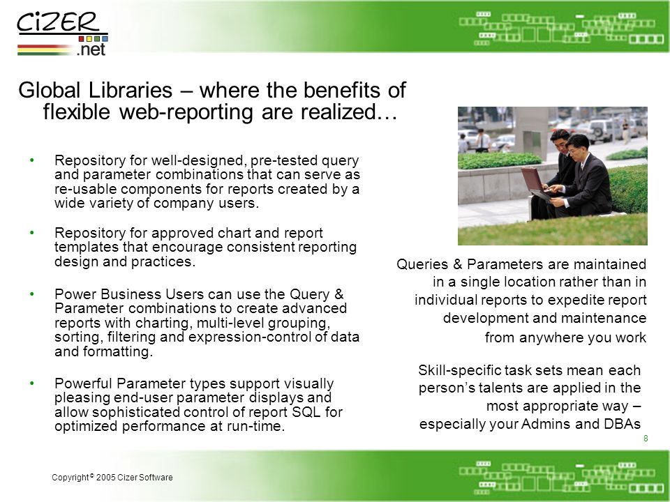 Global Libraries – where the benefits of flexible web-reporting are realized… Powerful Parameter types support visually pleasing end-user parameter displays and allow sophisticated control of report SQL for optimized performance at run-time.