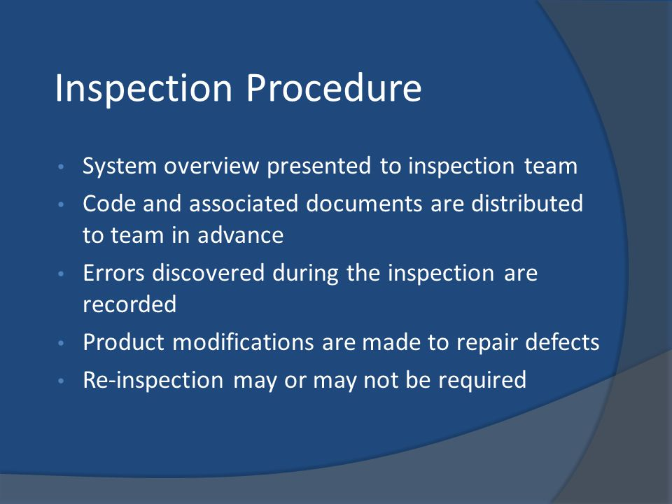 Inspection Procedure System overview presented to inspection team Code and associated documents are distributed to team in advance Errors discovered d