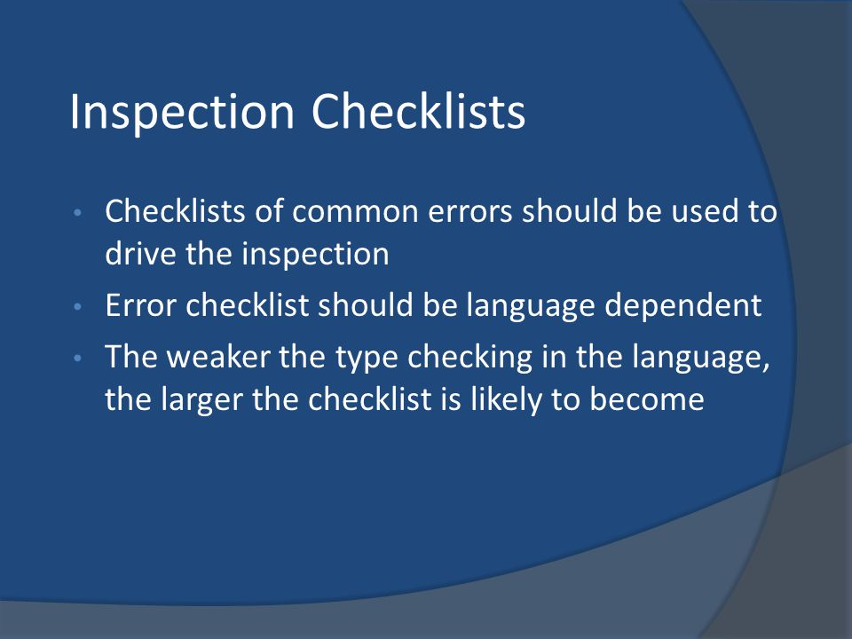Inspection Checklists Checklists of common errors should be used to drive the inspection Error checklist should be language dependent The weaker the t