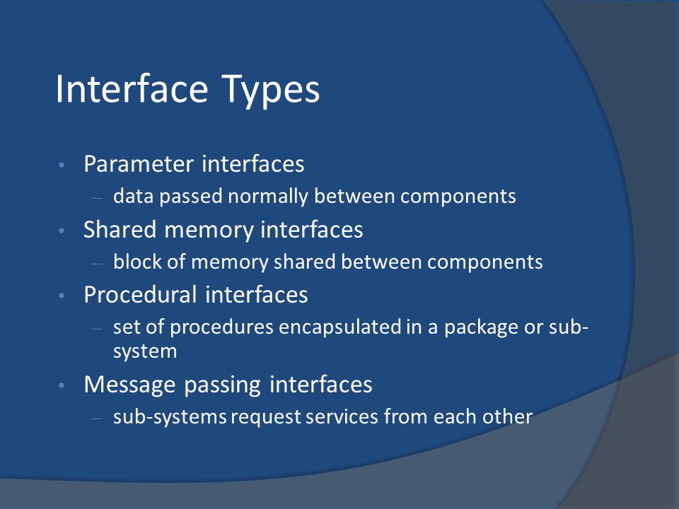 Interface Types Parameter interfaces – data passed normally between components Shared memory interfaces – block of memory shared between components Pr