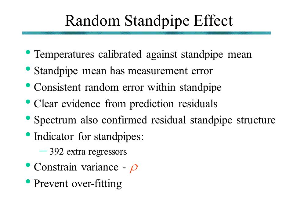 Random Standpipe Effect Temperatures calibrated against standpipe mean Standpipe mean has measurement error Consistent random error within standpipe C