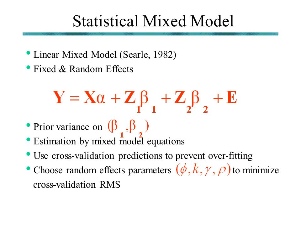 Statistical Mixed Model Linear Mixed Model (Searle, 1982) Fixed & Random Effects Prior variance on Estimation by mixed model equations Use cross-valid