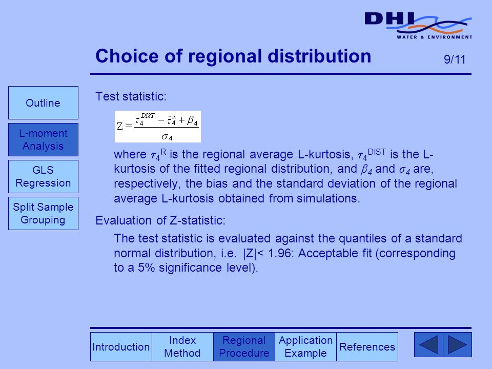 Choice of regional distribution Test statistic: where  4 R is the regional average L-kurtosis,  4 DIST is the L- kurtosis of the fitted regional distribution, and β 4 and σ 4 are, respectively, the bias and the standard deviation of the regional average L-kurtosis obtained from simulations.