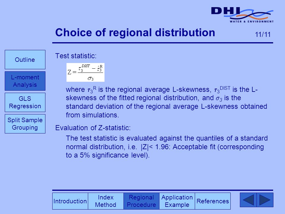 Choice of regional distribution Test statistic: where  3 R is the regional average L-skewness,  3 DIST is the L- skewness of the fitted regional distribution, and σ 3 is the standard deviation of the regional average L-skewness obtained from simulations.