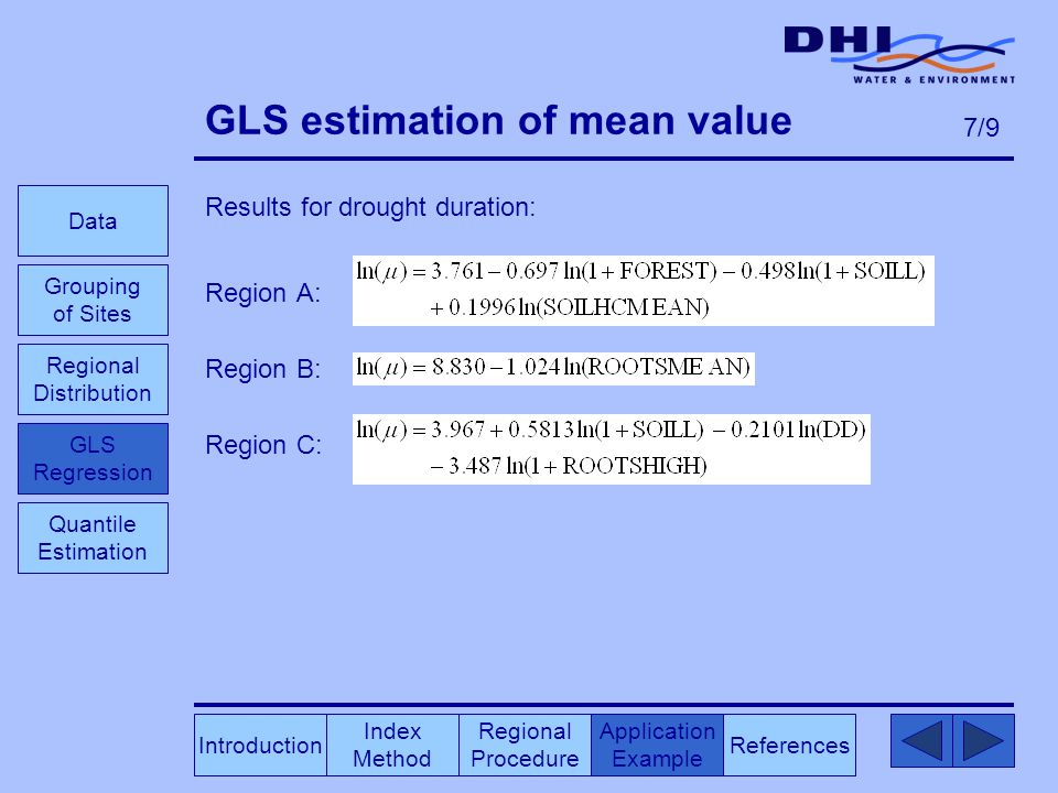 GLS estimation of mean value Results for drought duration: Region A: Region B: Region C: Index Method Regional Procedure References Application Example Data Grouping of Sites GLS Regression Introduction Quantile Estimation 7/9 Regional Distribution