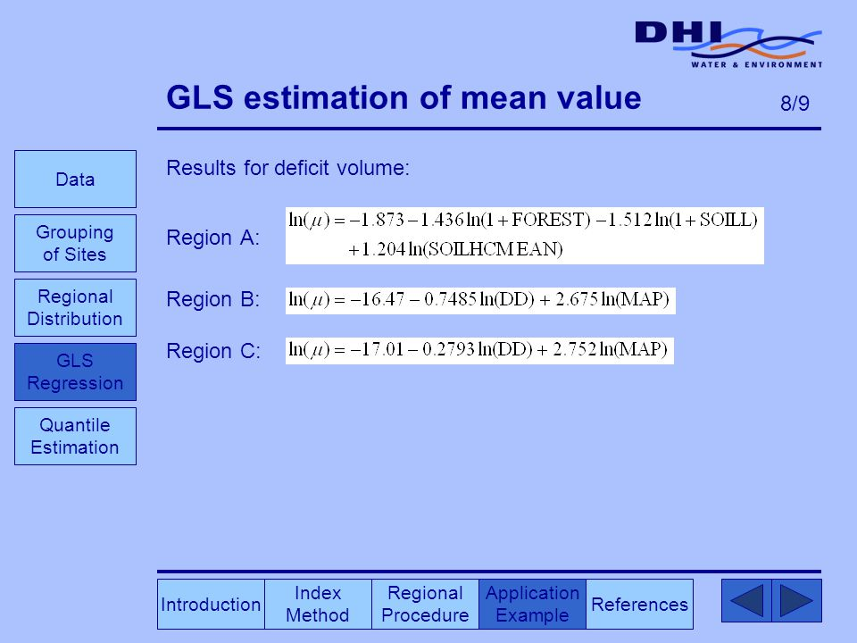 GLS estimation of mean value Results for deficit volume: Region A: Region B: Region C: Index Method Regional Procedure References Application Example Data Grouping of Sites GLS Regression Introduction Quantile Estimation 8/9 Regional Distribution