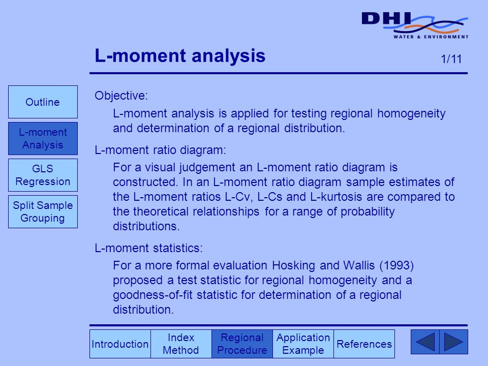 L-moment analysis Objective: L-moment analysis is applied for testing regional homogeneity and determination of a regional distribution.