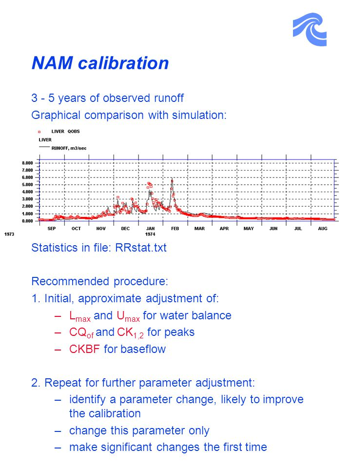 NAM calibration 3 - 5 years of observed runoff Graphical comparison with simulation: Statistics in file: RRstat.txt Recommended procedure: 1.