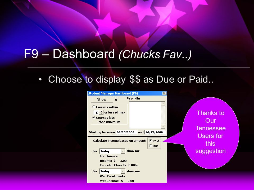 F9 – Dashboard (Chucks Fav..) Choose to display $$ as Due or Paid.. Thanks to Our Tennessee Users for this suggestion