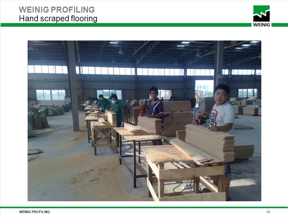 WEINIG PROFILING 14 WEINIG PROFILING Hand scraped flooring