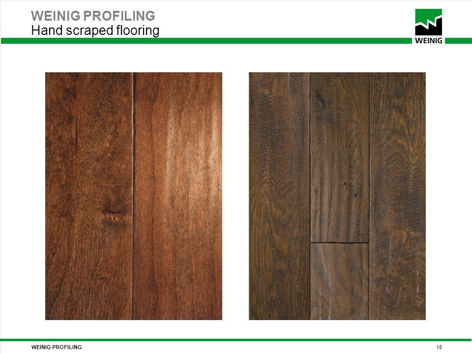 WEINIG PROFILING 15 WEINIG PROFILING Hand scraped flooring