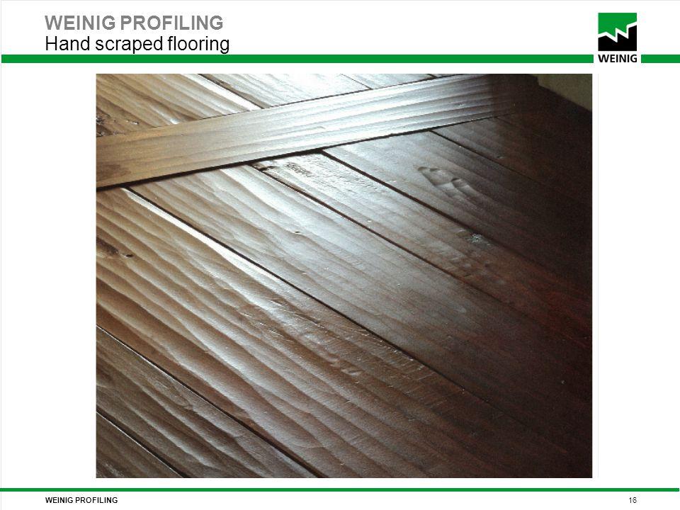 WEINIG PROFILING 16 WEINIG PROFILING Hand scraped flooring