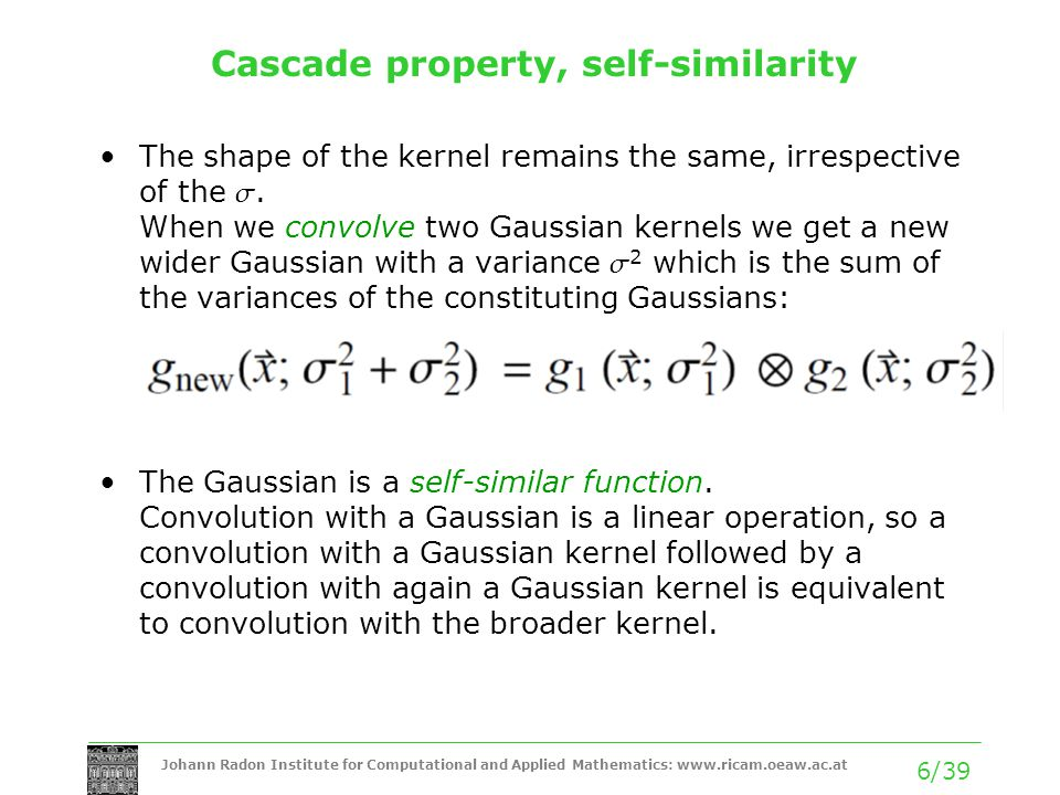 Johann Radon Institute for Computational and Applied Mathematics: www.ricam.oeaw.ac.at 6/39 Cascade property, self-similarity The shape of the kernel