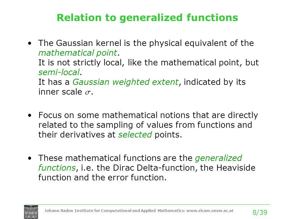 Johann Radon Institute for Computational and Applied Mathematics: www.ricam.oeaw.ac.at 8/39 Relation to generalized functions The Gaussian kernel is t