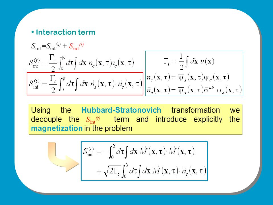 Interaction term S int =S int (s) + S int (t) Using the Hubbard-Stratonovich transformation we decouple the S int (t) term and introduce explicitly the magnetization in the problem