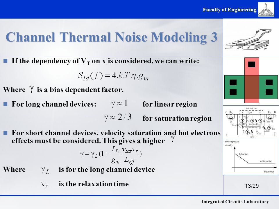 13/29 Integrated Circuits Laboratory Faculty of Engineering Channel Thermal Noise Modeling 3 If the dependency of V T on x is considered, we can write: Where is a bias dependent factor.