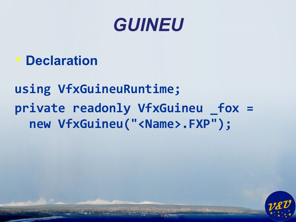 GUINEU * Function call _fox.Do( ,,, …); * The first parameter is the function name * Following parameters are passed to the function