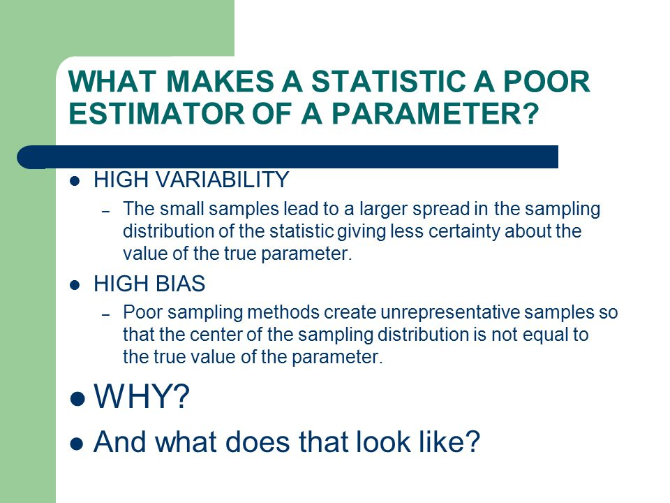 WHAT MAKES A STATISTIC A POOR ESTIMATOR OF A PARAMETER.