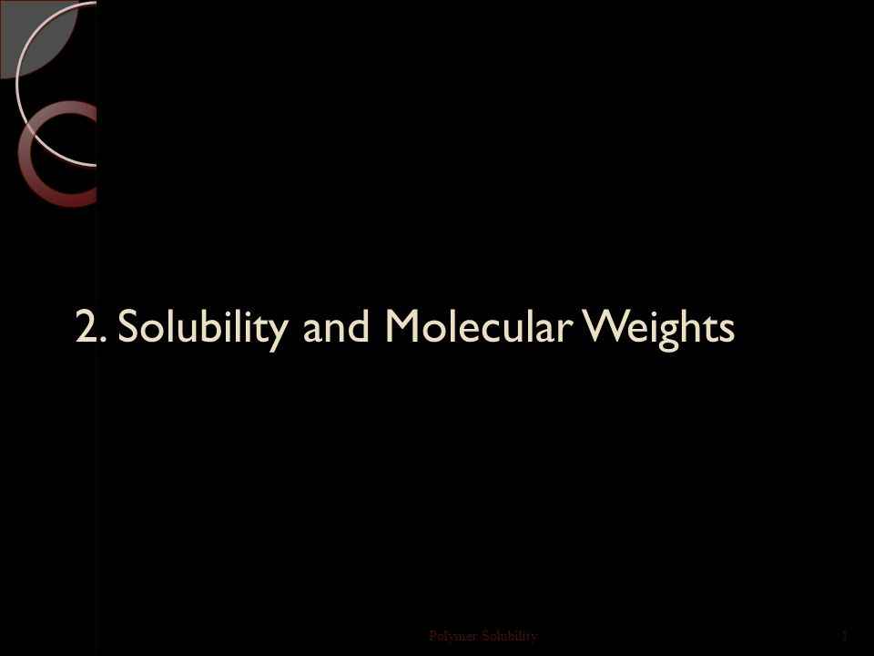 2. Solubility and Molecular Weights Polymer Solubility1
