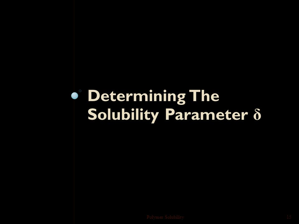 Solubility parameters for common polymers Polymer Solubility14