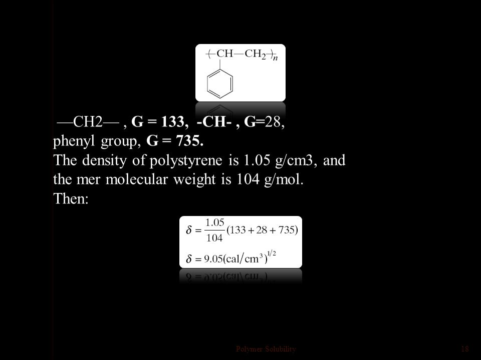 Group molar attraction constants Polymer Solubility17 Unit G= (cal-cm 3 ) 1/2 /mol