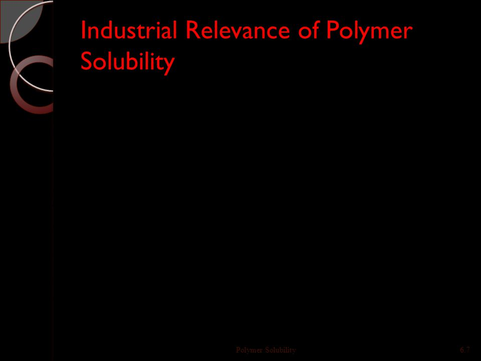 Solubility is different in Polymers compared to small Molecules: An example When two hydrocarbons such as dodecane and 2,4,6,8,10- pentamethyldodecane are combined, we (not surprisingly) generate a homogeneous solution: It is therefore interesting that polymeric analogues of these compounds, poly(ethylene) and poly(propylene) do not mix, but when combined produce a dispersion of one material in the other.