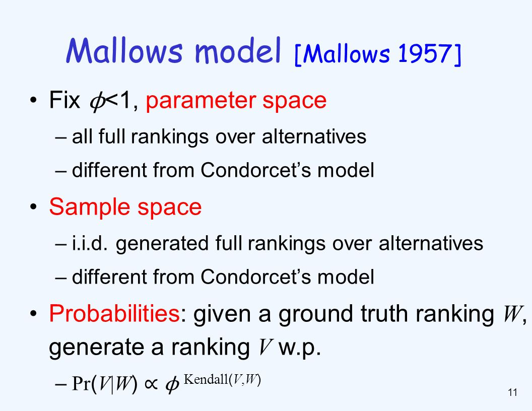 Fix ϕ <1, parameter space –all full rankings over alternatives –different from Condorcet's model Sample space –i.i.d.