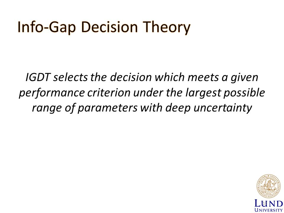 IGDT selects the decision which meets a given performance criterion under the largest possible range of parameters with deep uncertainty 10