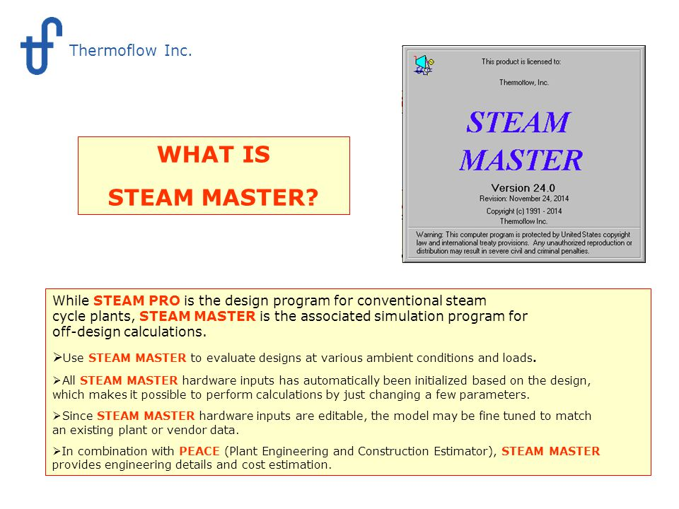 What is STEAM MASTER While STEAM PRO is the design program for conventional steam cycle plants, STEAM MASTER is the associated simulation program for off-design calculations.