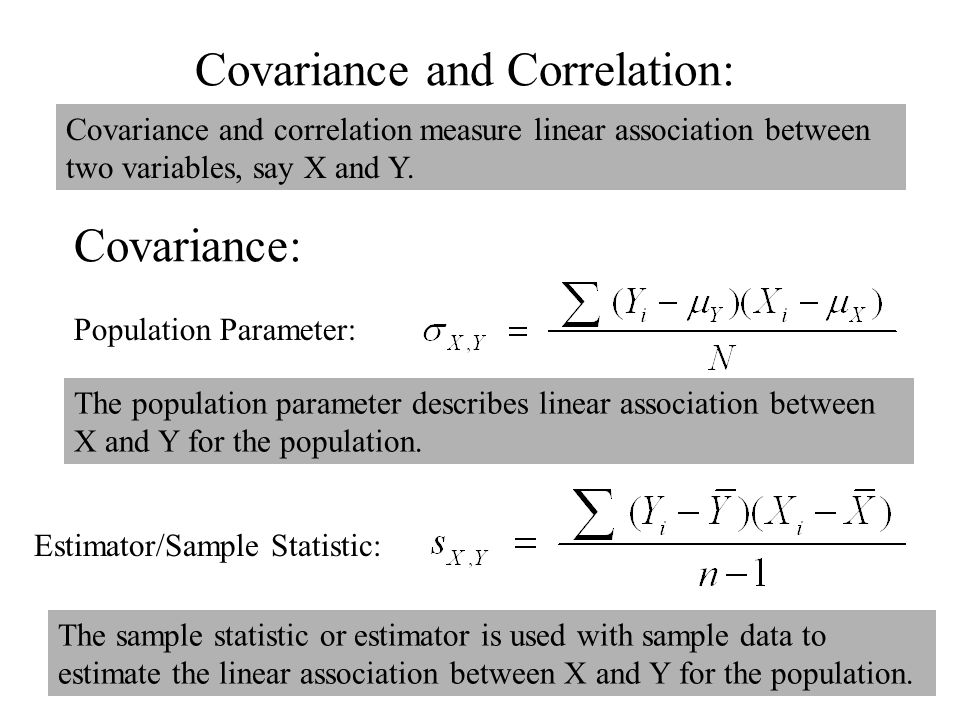 Covariance and Correlation: Estimator/Sample Statistic: Population Parameter: Covariance and correlation measure linear association between two variab