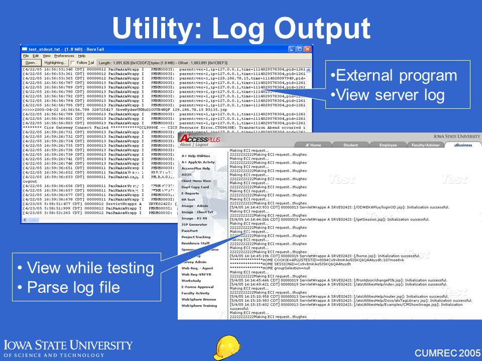 CUMREC 2005 Utility: Log Output External program View server log View while testing Parse log file View while testing Parse log file