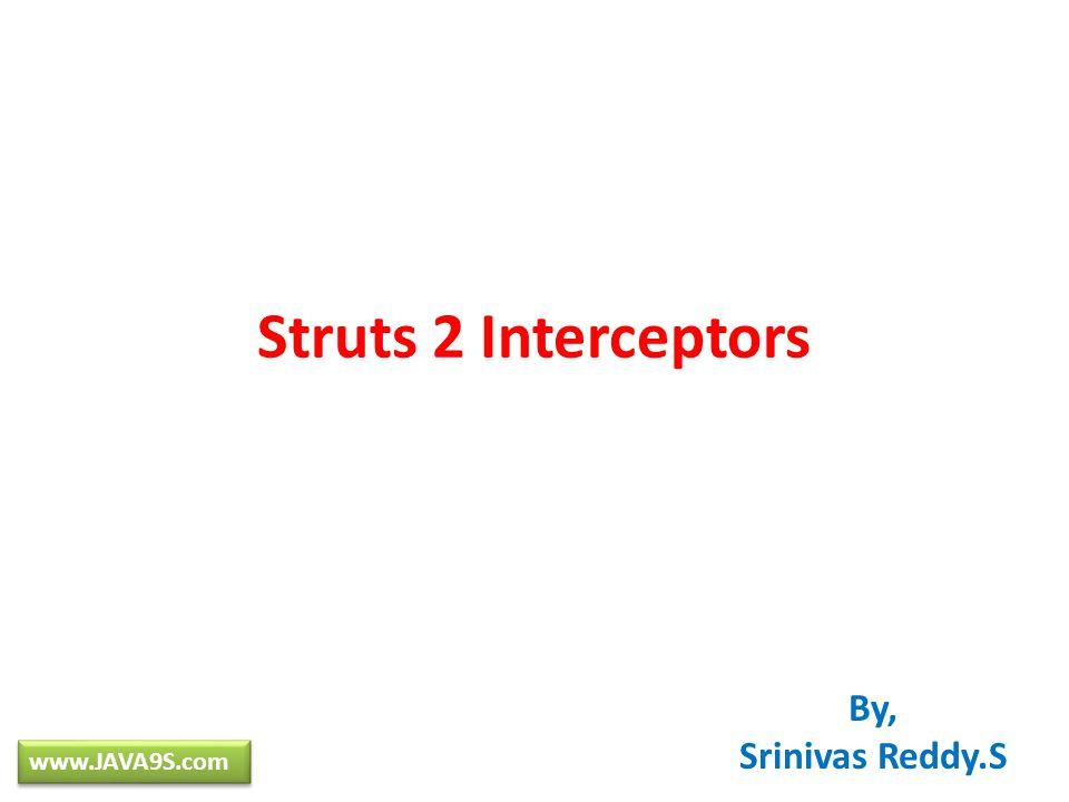Struts 2 Interceptors By, Srinivas Reddy.S www.JAVA9S.com