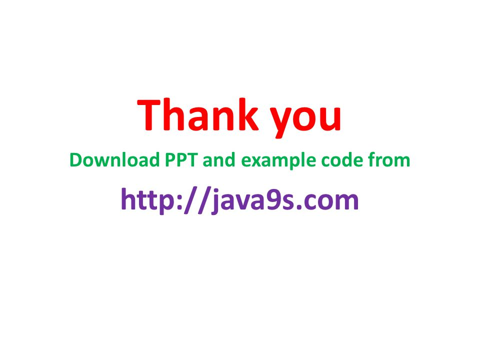 Thank you Download PPT and example code from http://java9s.com