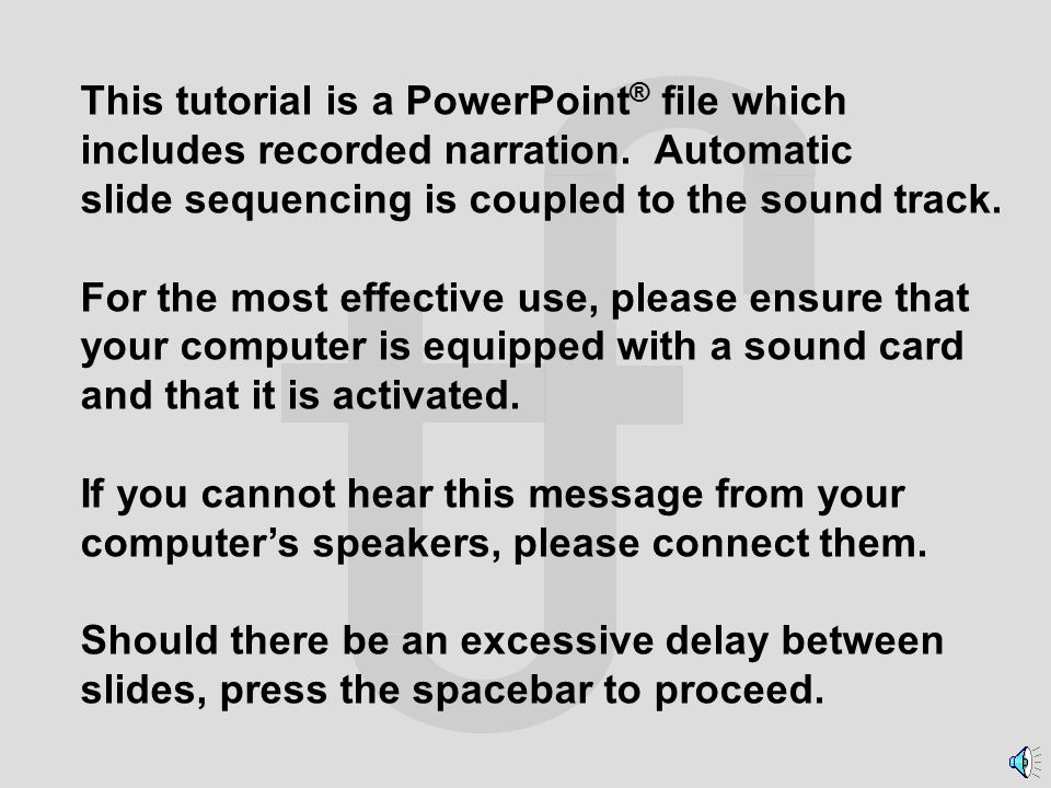 This tutorial is a PowerPoint ® file which includes recorded narration.