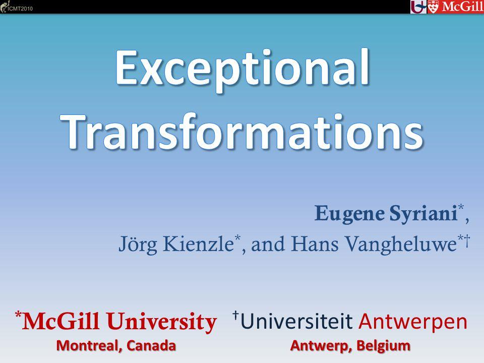 * McGill University Montreal, Canada † Universiteit Antwerpen Antwerp, Belgium Eugene Syriani *, Jörg Kienzle *, and Hans Vangheluwe *†