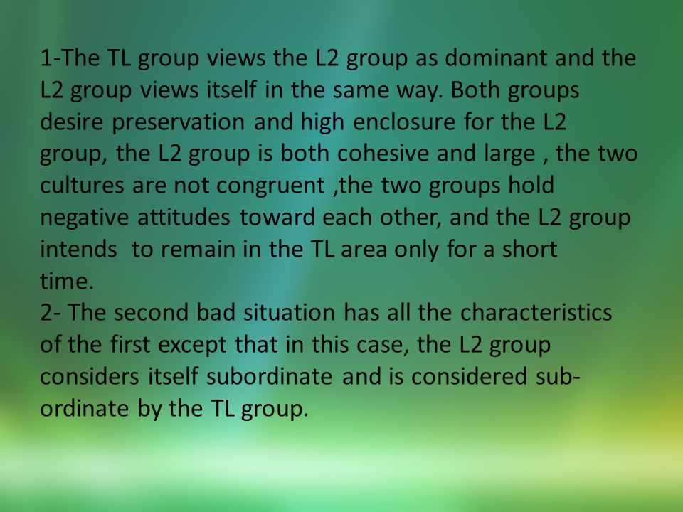 1-The TL group views the L2 group as dominant and the L2 group views itself in the same way.