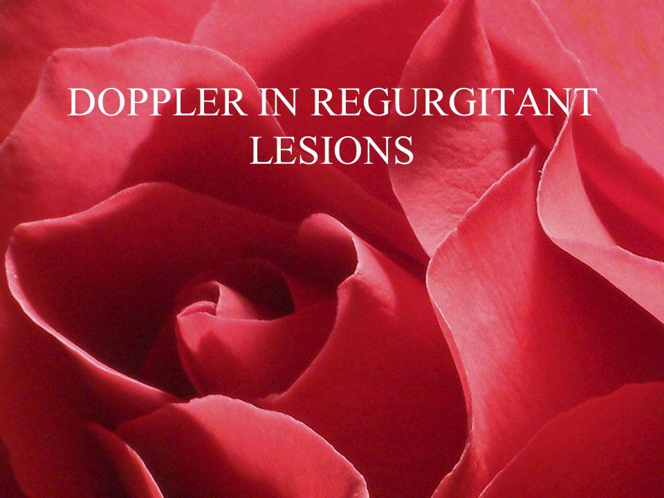 DOPPLER IN REGURGITANT LESIONS